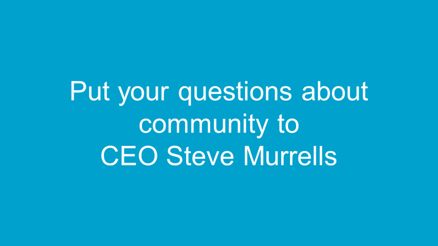Slide inviting colleagues to put their questions to Steve Murrells about community